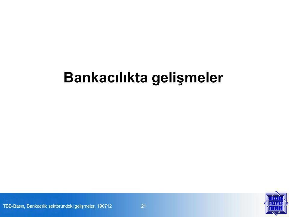 Bankacılıkta gelişmeler 21TBB-Basın, Bankacılık sektöründeki gelişmeler, 190712