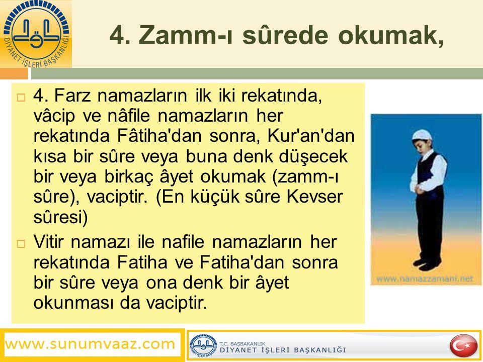 4. Zamm-ı sûrede okumak,  4. Farz namazların ilk iki rekatında, vâcip ve nâfile namazların her rekatında Fâtiha'dan sonra, Kur'an'dan kısa bir sûre v