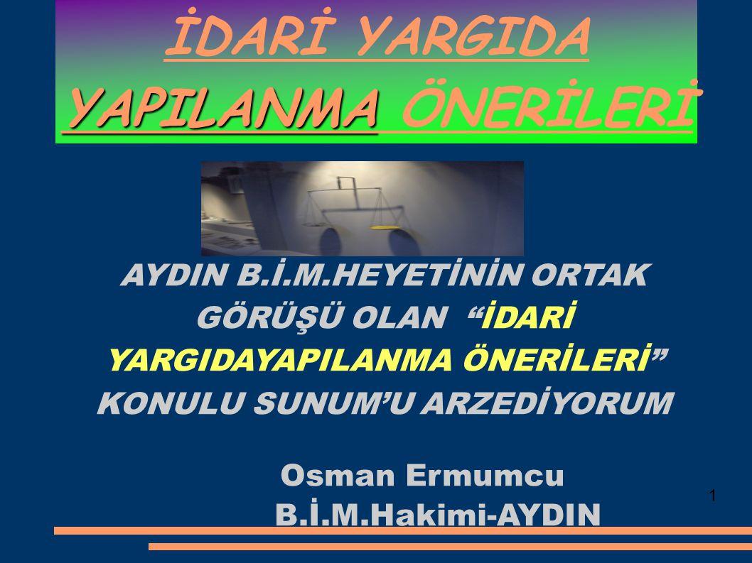 YAPILANMA İDARİ YARGIDA YAPILANMA ÖNERİLERİ AYDIN B.İ.M.HEYETİNİN ORTAK GÖRÜŞÜ OLAN İDARİ YARGIDAYAPILANMA ÖNERİLERİ KONULU SUNUM'U ARZEDİYORUM Osman Ermumcu B.İ.M.Hakimi-AYDIN 1