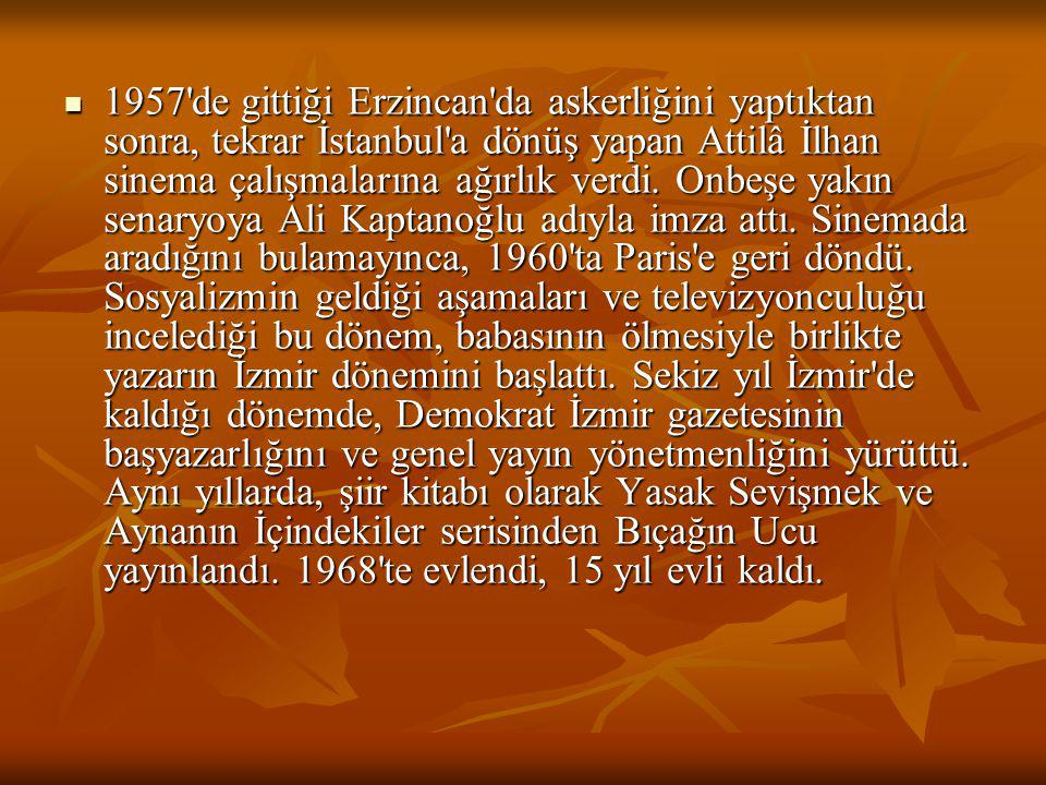 1957 de gittiği Erzincan da askerliğini yaptıktan sonra, tekrar İstanbul a dönüş yapan Attilâ İlhan sinema çalışmalarına ağırlık verdi.