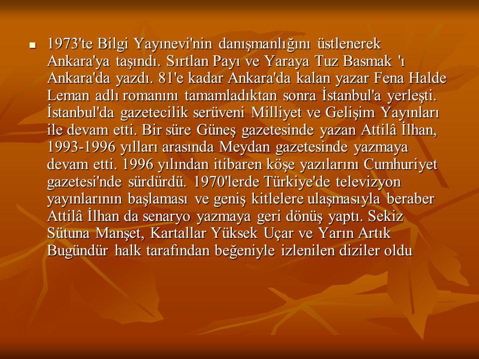 1973'te Bilgi Yayınevi'nin danışmanlığını üstlenerek Ankara'ya taşındı. Sırtlan Payı ve Yaraya Tuz Basmak 'ı Ankara'da yazdı. 81'e kadar Ankara'da kal