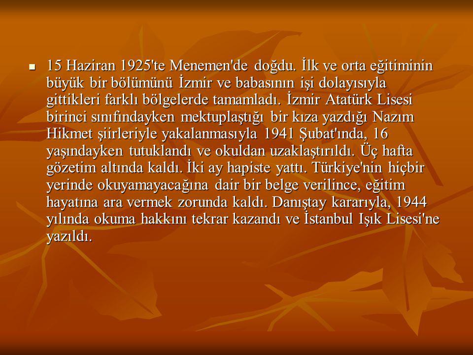 15 Haziran 1925'te Menemen'de doğdu. İlk ve orta eğitiminin büyük bir bölümünü İzmir ve babasının işi dolayısıyla gittikleri farklı bölgelerde tamamla