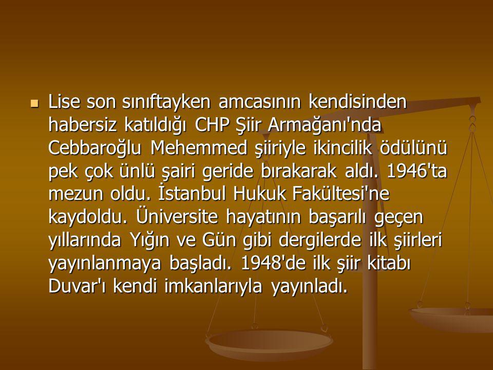 Lise son sınıftayken amcasının kendisinden habersiz katıldığı CHP Şiir Armağanı'nda Cebbaroğlu Mehemmed şiiriyle ikincilik ödülünü pek çok ünlü şairi