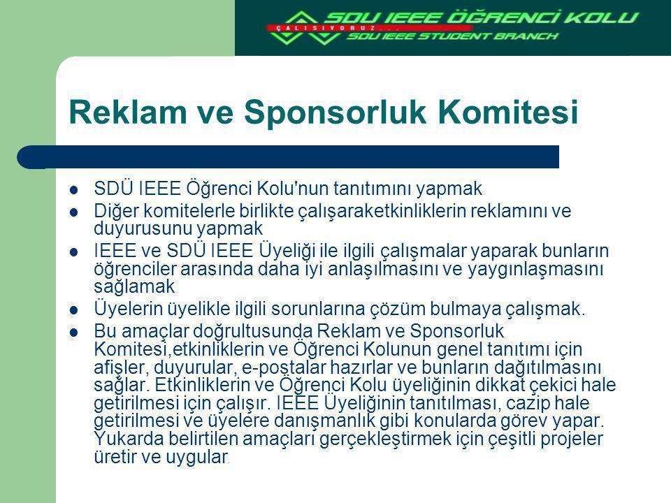 Reklam ve Sponsorluk Komitesi SDÜ IEEE Öğrenci Kolu'nun tanıtımını yapmak Diğer komitelerle birlikte çalışaraketkinliklerin reklamını ve duyurusunu ya