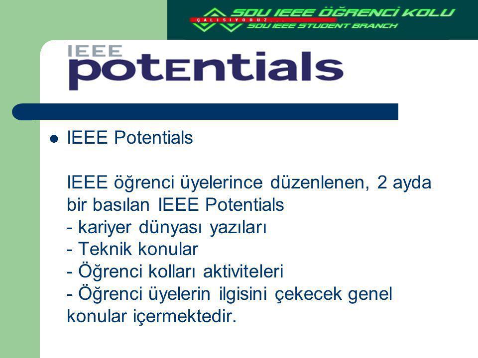 IEEE Potentials IEEE öğrenci üyelerince düzenlenen, 2 ayda bir basılan IEEE Potentials - kariyer dünyası yazıları - Teknik konular - Öğrenci kolları a