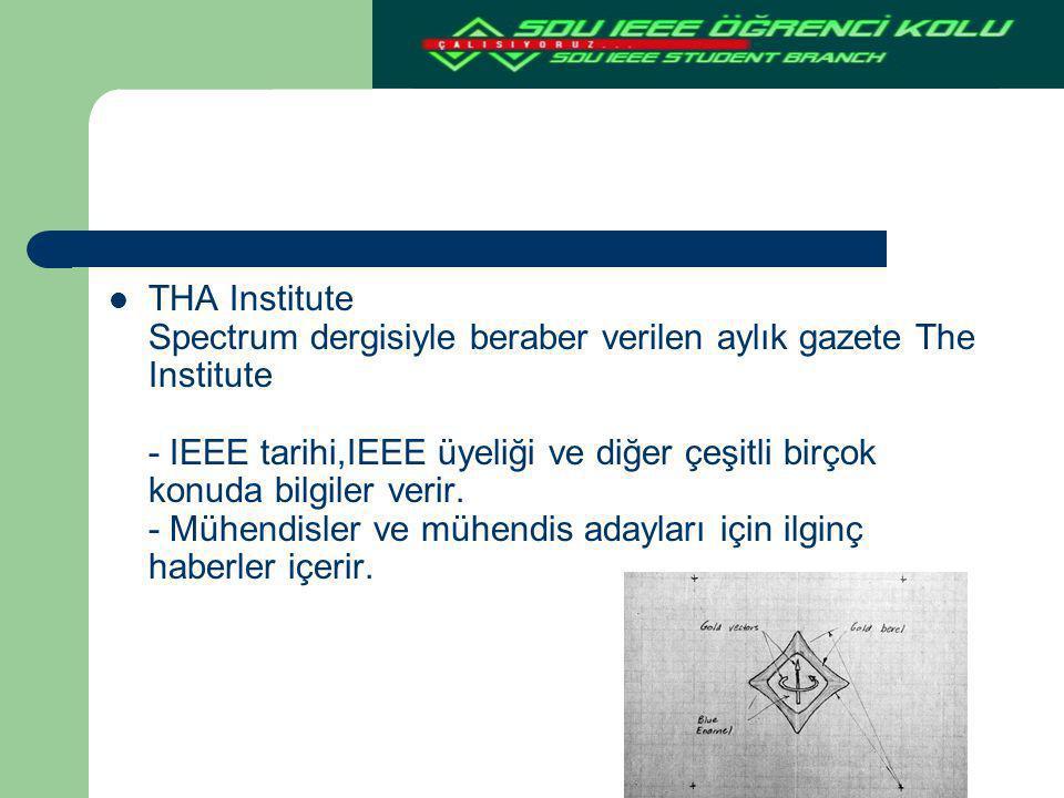 THA Institute Spectrum dergisiyle beraber verilen aylık gazete The Institute - IEEE tarihi,IEEE üyeliği ve diğer çeşitli birçok konuda bilgiler verir.