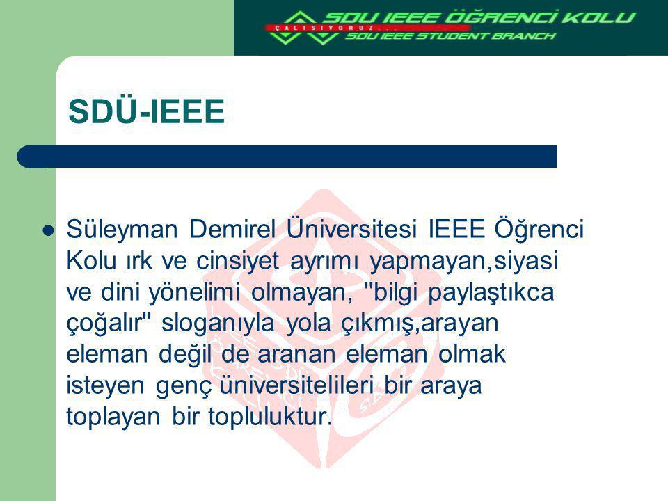 SDÜ-IEEE Süleyman Demirel Üniversitesi IEEE Öğrenci Kolu ırk ve cinsiyet ayrımı yapmayan,siyasi ve dini yönelimi olmayan, ''bilgi paylaştıkca çoğalır'