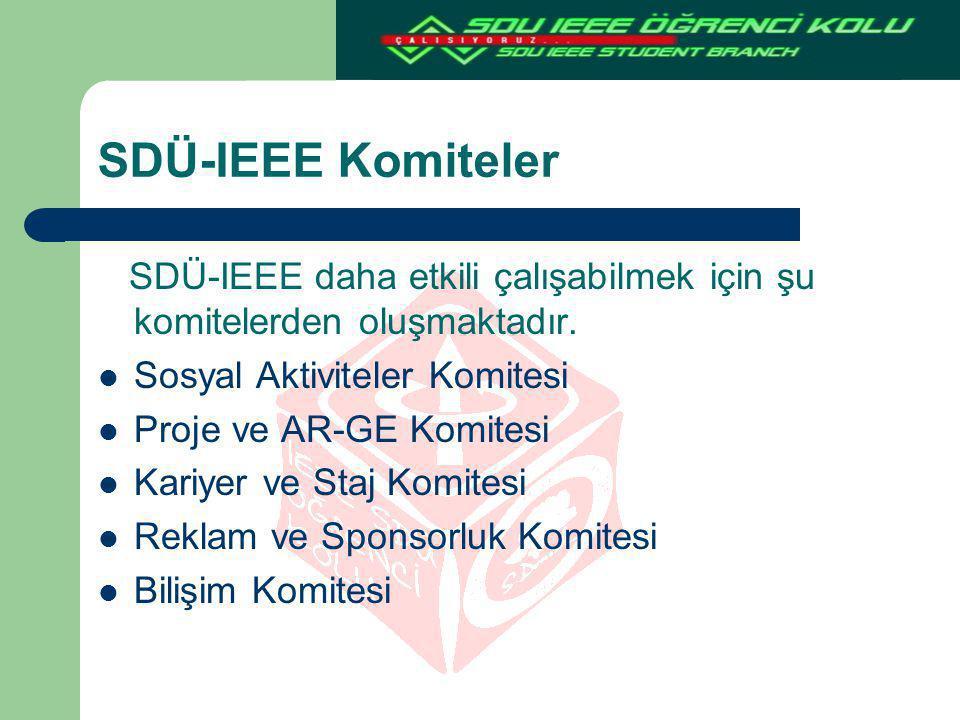 SDÜ-IEEE Komiteler SDÜ-IEEE daha etkili çalışabilmek için şu komitelerden oluşmaktadır. Sosyal Aktiviteler Komitesi Proje ve AR-GE Komitesi Kariyer ve
