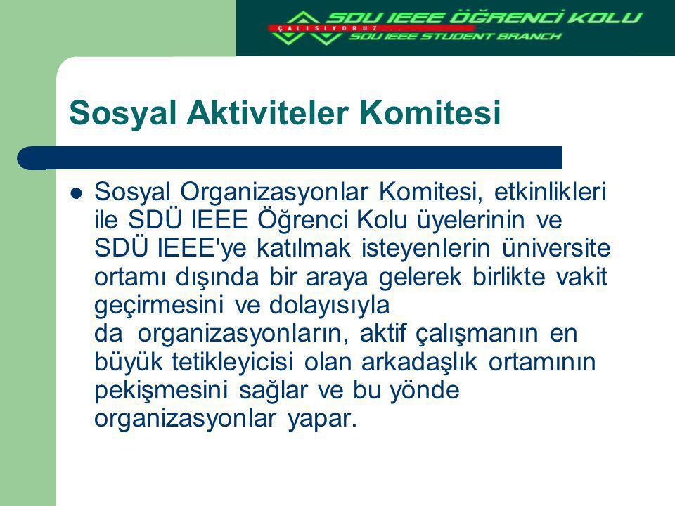 Sosyal Aktiviteler Komitesi Sosyal Organizasyonlar Komitesi, etkinlikleri ile SDÜ IEEE Öğrenci Kolu üyelerinin ve SDÜ IEEE'ye katılmak isteyenlerin ün