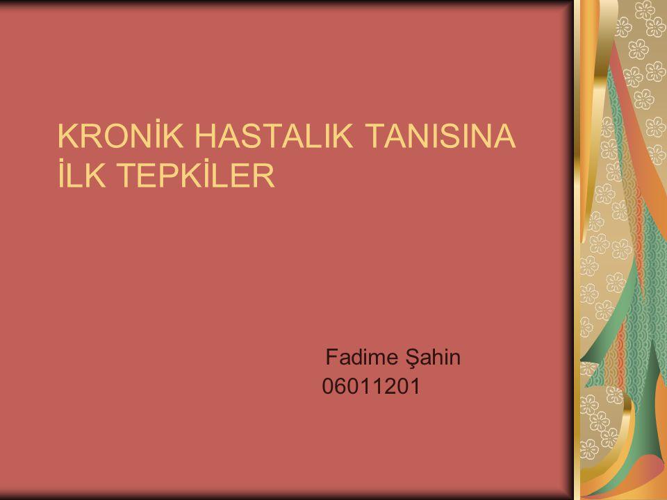 KRONİK HASTALIK TANISINA İLK TEPKİLER Fadime Şahin 06011201