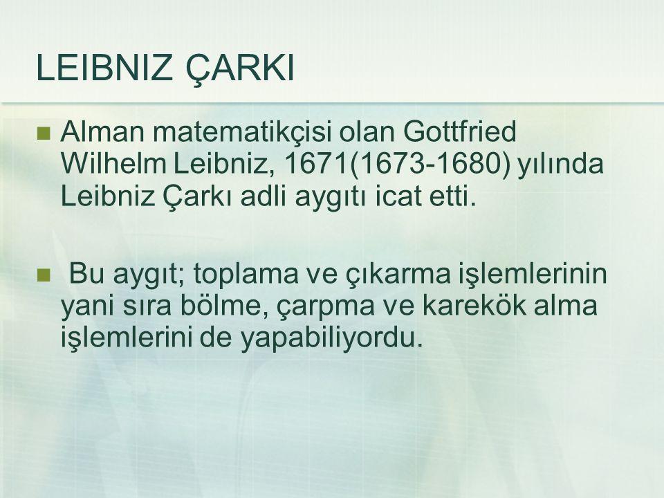 Alman matematikçisi olan Gottfried Wilhelm Leibniz, 1671(1673-1680) yılında Leibniz Çarkı adli aygıtı icat etti. Bu aygıt; toplama ve çıkarma işlemler