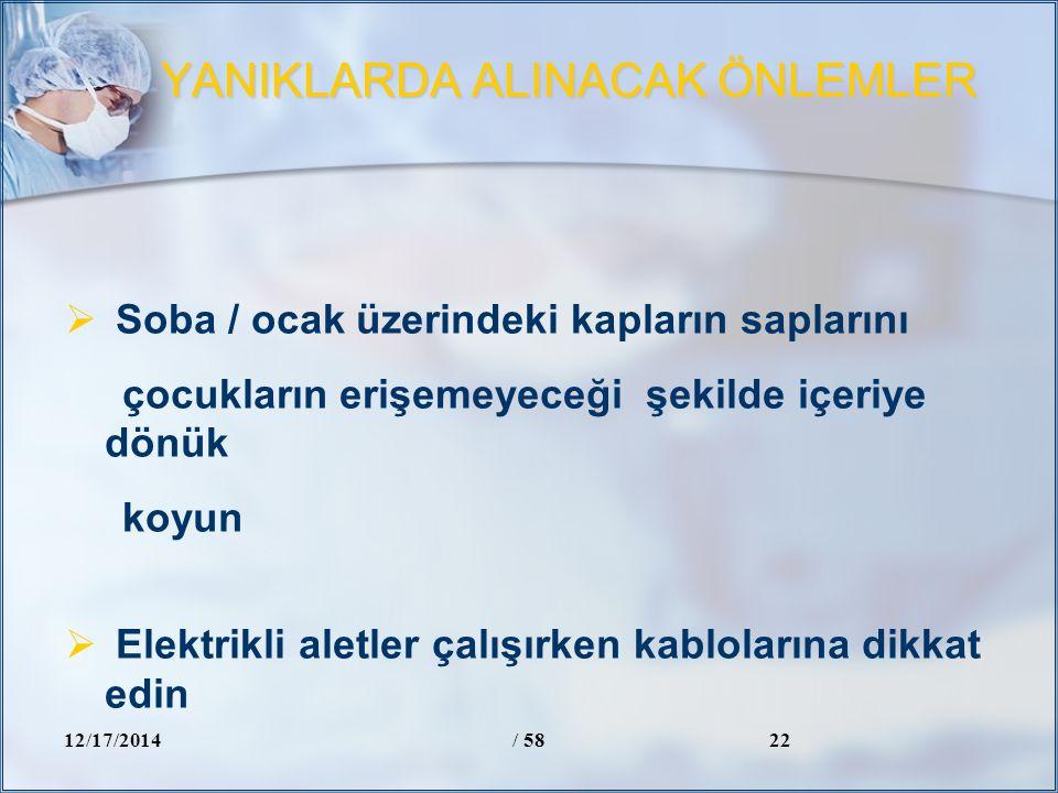 YANIKLARDA ALINACAK ÖNLEMLER 12/17/2014/ 5822  Soba / ocak üzerindeki kapların saplarını çocukların erişemeyeceği şekilde içeriye dönük koyun  Elekt