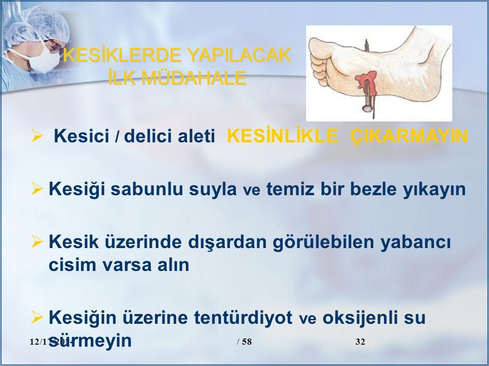 KESİKLERDE YAPILACAK İLK MÜDAHALE 12/17/2014/ 5832  Kesici / delici aleti KESİNLİKLE ÇIKARMAYIN  Kesiği sabunlu suyla ve temiz bir bezle yıkayın  K