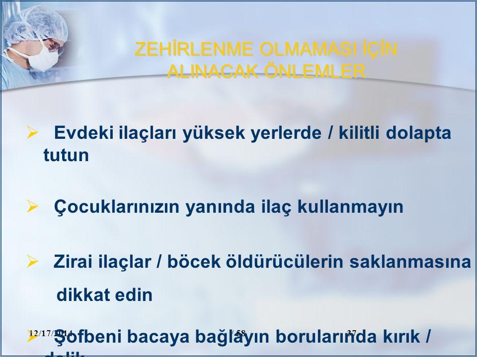 ZEHİRLENME OLMAMASI İÇİN ALINACAK ÖNLEMLER 12/17/2014/ 5837  Evdeki ilaçları yüksek yerlerde / kilitli dolapta tutun  Çocuklarınızın yanında ilaç ku