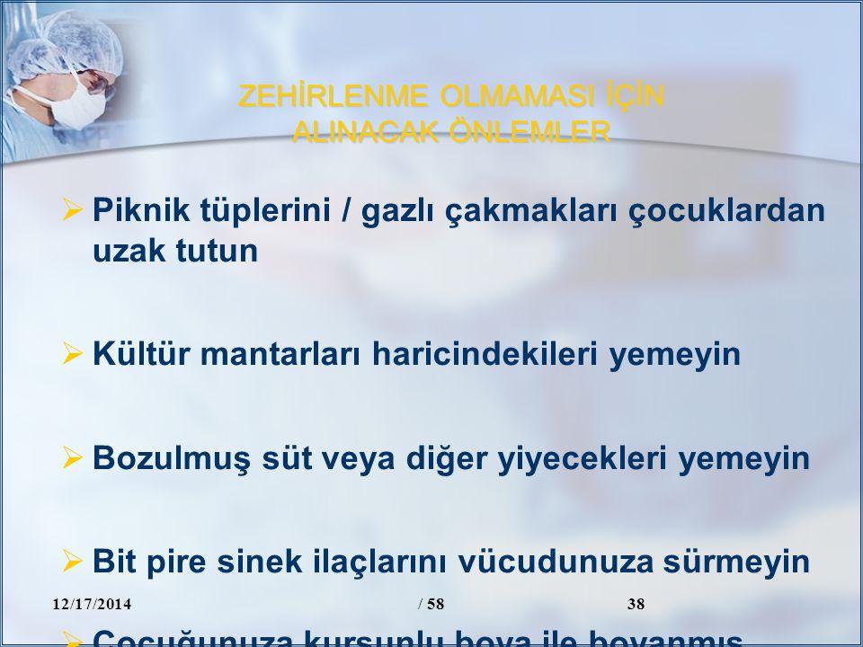 ZEHİRLENME OLMAMASI İÇİN ALINACAK ÖNLEMLER 12/17/2014/ 5838  Piknik tüplerini / gazlı çakmakları çocuklardan uzak tutun  Kültür mantarları haricinde