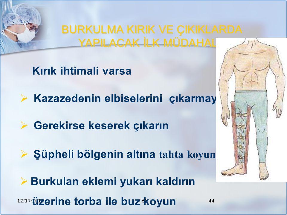 BURKULMA KIRIK VE ÇIKIKLARDA YAPILACAK İLK MÜDAHALE 12/17/2014/ 5844 Kırık ihtimali varsa  Kazazedenin elbiselerini çıkarmayın  Gerekirse keserek çı