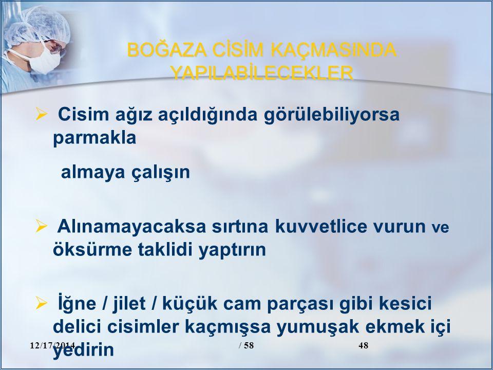 BOĞAZA CİSİM KAÇMASINDA YAPILABİLECEKLER 12/17/2014/ 5848  Cisim ağız açıldığında görülebiliyorsa parmakla almaya çalışın  Alınamayacaksa sırtına ku