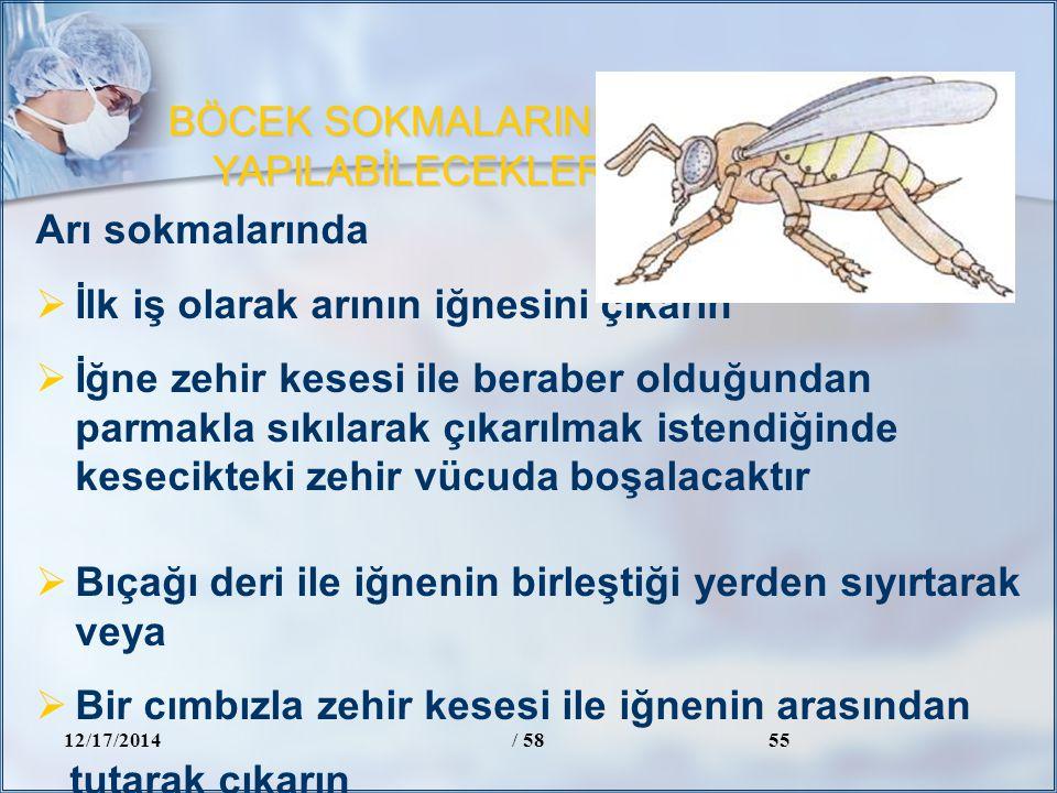 BÖCEK SOKMALARINDA YAPILABİLECEKLER 12/17/2014/ 5855 Arı sokmalarında  İlk iş olarak arının iğnesini çıkarın  İğne zehir kesesi ile beraber olduğund