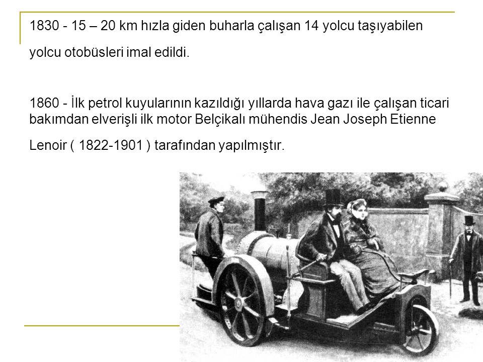 1830 - 15 – 20 km hızla giden buharla çalışan 14 yolcu taşıyabilen yolcu otobüsleri imal edildi.