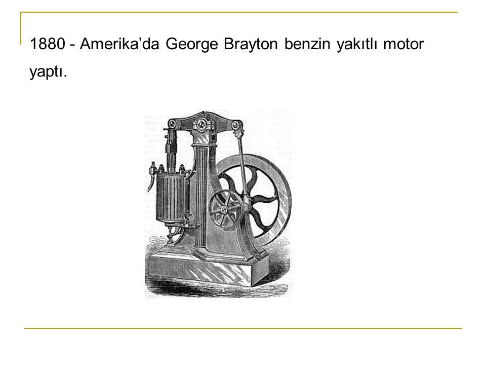 1880 - Amerika'da George Brayton benzin yakıtlı motor yaptı.