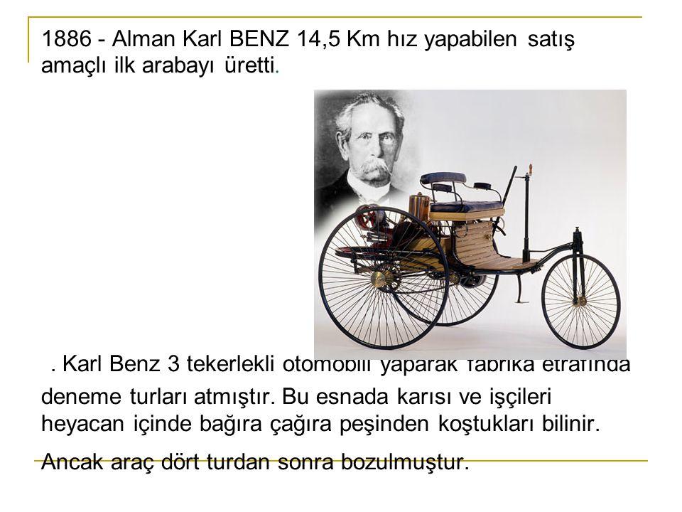 1886 - Alman Karl BENZ 14,5 Km hız yapabilen satış amaçlı ilk arabayı üretti..