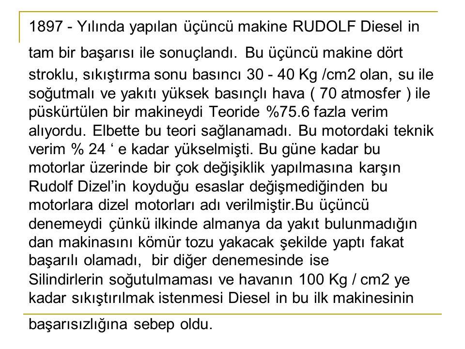 1897 - Yılında yapılan üçüncü makine RUDOLF Diesel in tam bir başarısı ile sonuçlandı.