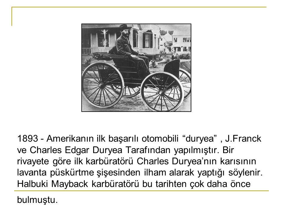 1893 - Amerikanın ilk başarılı otomobili duryea , J.Franck ve Charles Edgar Duryea Tarafından yapılmıştır.