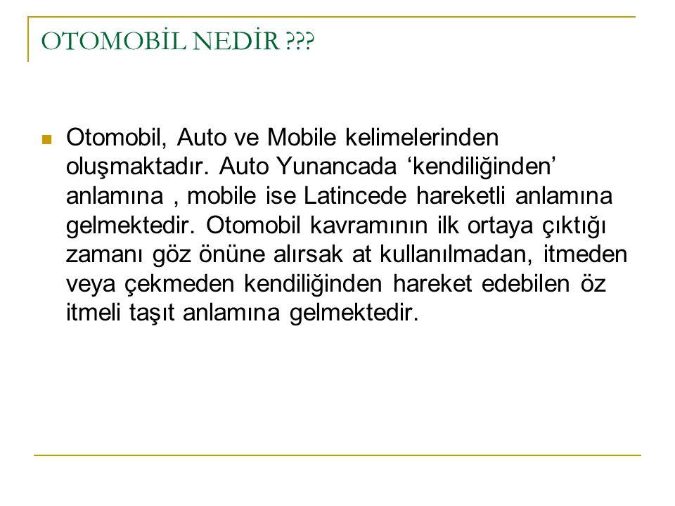 OTOMOBİL NEDİR . Otomobil, Auto ve Mobile kelimelerinden oluşmaktadır.