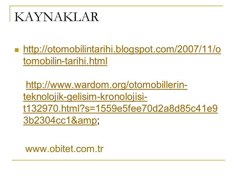 KAYNAKLAR http://otomobilintarihi.blogspot.com/2007/11/o tomobilin-tarihi.html http://www.wardom.org/otomobillerin- teknolojik-gelisim-kronolojisi- t132970.html?s=1559e5fee70d2a8d85c41e9 3b2304cc1& http://otomobilintarihi.blogspot.com/2007/11/o tomobilin-tarihi.htmlhttp://www.wardom.org/otomobillerin- teknolojik-gelisim-kronolojisi- t132970.html?s=1559e5fee70d2a8d85c41e9 3b2304cc1&amp www.obitet.com.tr