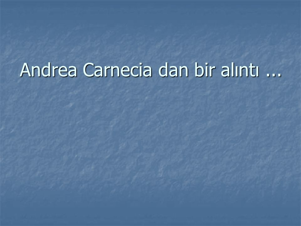 Andrea Carnecia dan bir alıntı...