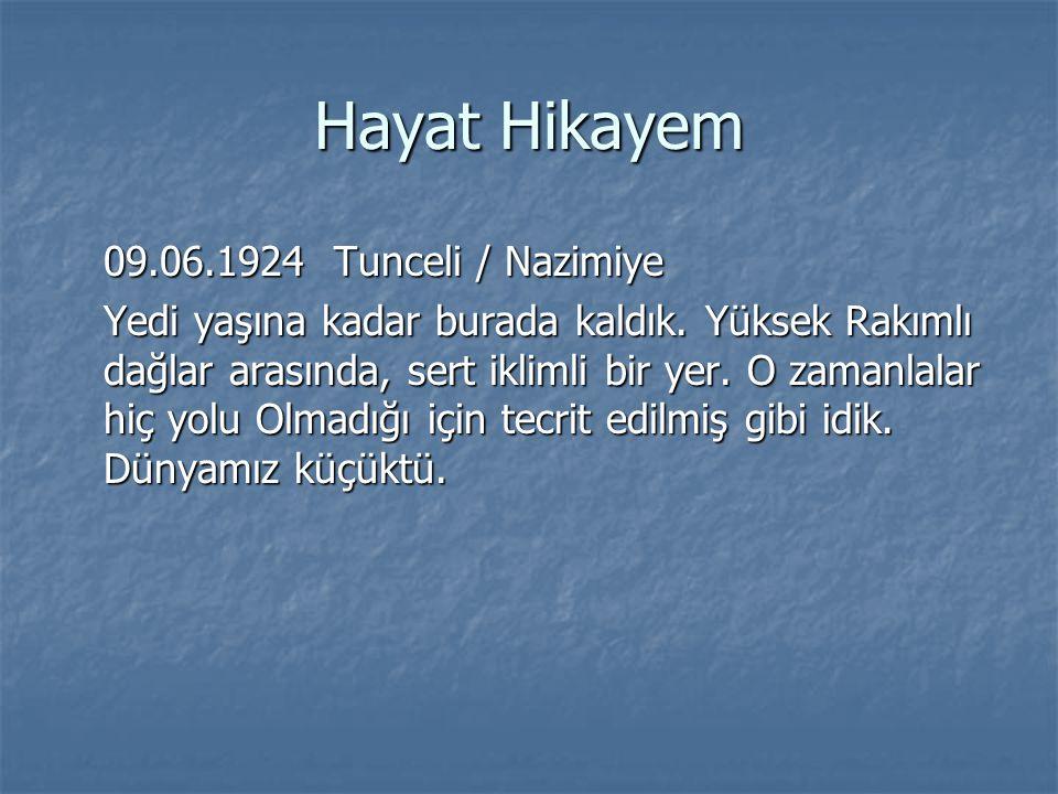 Hayat Hikayem 09.06.1924 Tunceli / Nazimiye Yedi yaşına kadar burada kaldık.
