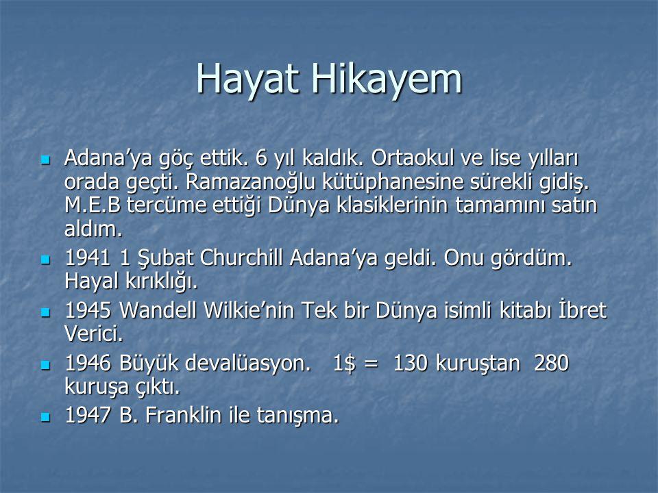 Hayat Hikayem Adana'ya göç ettik. 6 yıl kaldık. Ortaokul ve lise yılları orada geçti. Ramazanoğlu kütüphanesine sürekli gidiş. M.E.B tercüme ettiği Dü