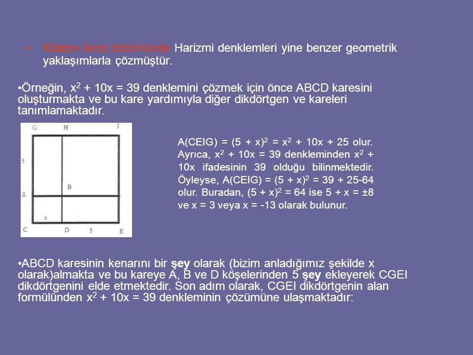 Kitabın ikinci bölümünde Harizmi denklemleri yine benzer geometrik yaklaşımlarla çözmüştür. Örneğin, x 2 + 10x = 39 denklemini çözmek için önce ABCD k