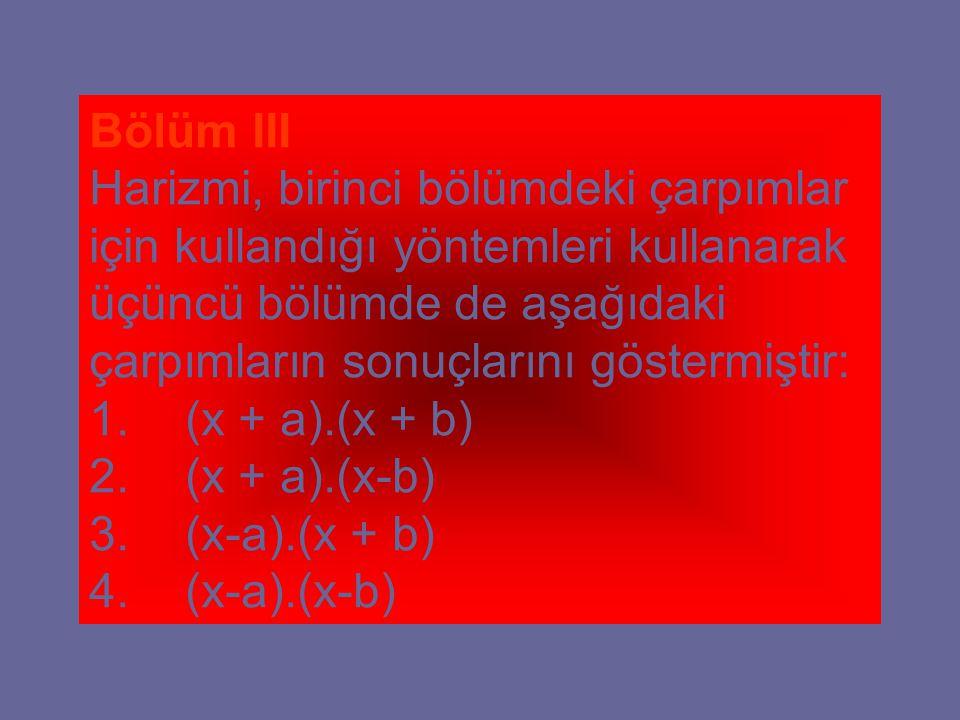 Bölüm III Harizmi, birinci bölümdeki çarpımlar için kullandığı yöntemleri kullanarak üçüncü bölümde de aşağıdaki çarpımların sonuçlarını göstermiştir: