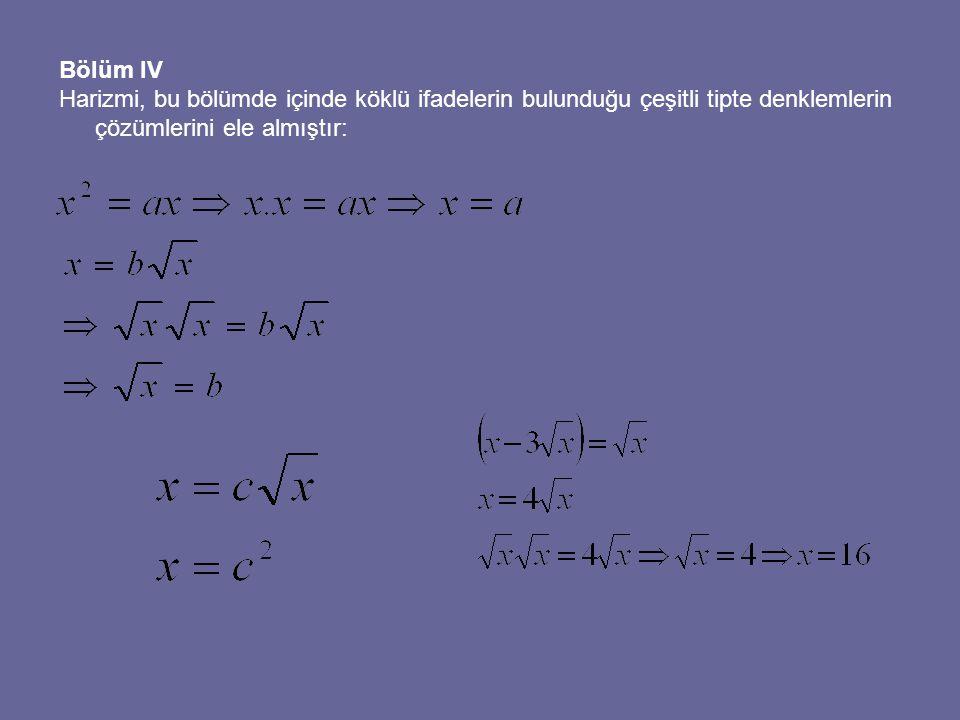 Bölüm IV Harizmi, bu bölümde içinde köklü ifadelerin bulunduğu çeşitli tipte denklemlerin çözümlerini ele almıştır: