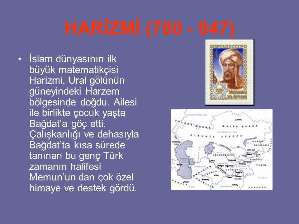 HARİZMİ (780 - 847) İslam dünyasının ilk büyük matematikçisi Harizmi, Ural gölünün güneyindeki Harzem bölgesinde doğdu. Ailesi ile birlikte çocuk yaşt