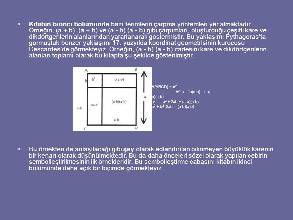 Kitabın birinci bölümünde bazı terimlerin çarpma yöntemleri yer almaktadır. Örneğin, (a + b). (a + b) ve (a - b).(a - b) gibi çarpımları, oluşturduğu