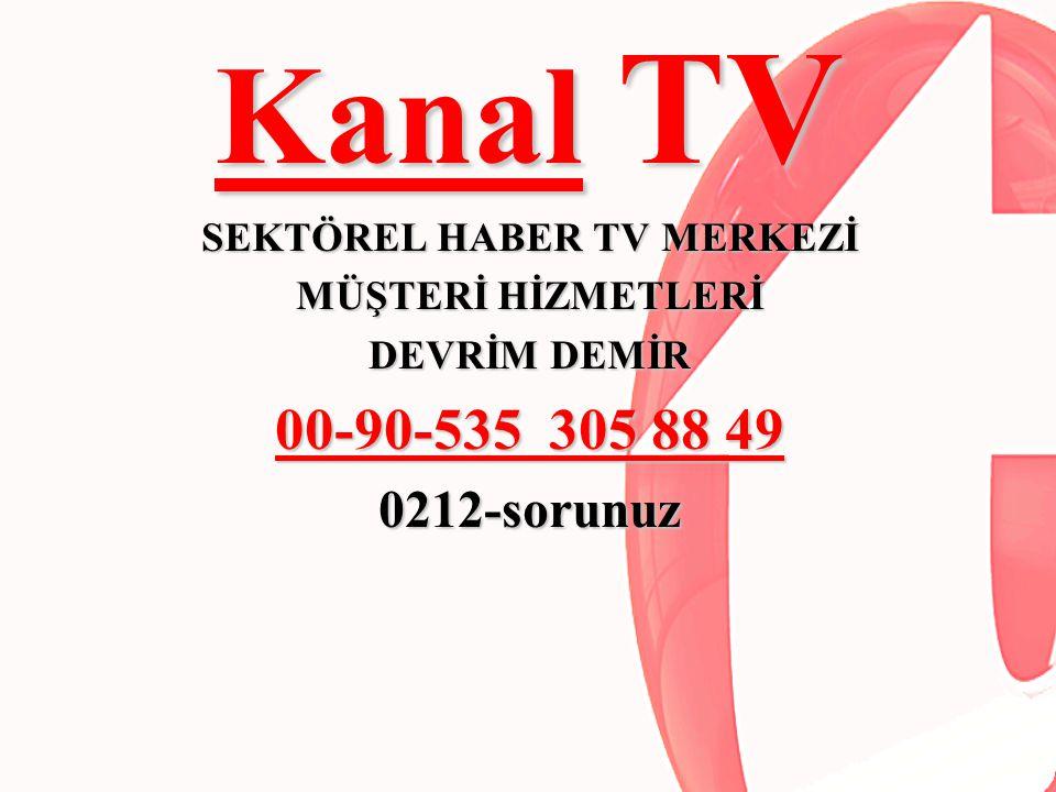 Kanal TV SEKTÖREL HABER TV MERKEZİ MÜŞTERİ HİZMETLERİ DEVRİM DEMİR 00-90-535 305 88 49 0212-sorunuz