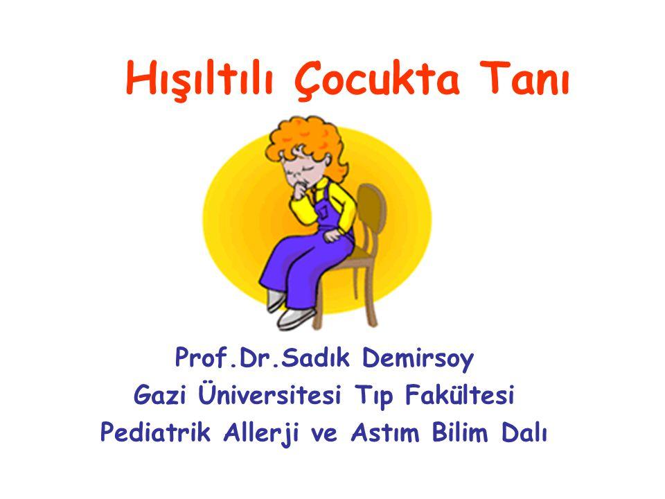 Hışıltılı Çocukta Tanı Prof.Dr.Sadık Demirsoy Gazi Üniversitesi Tıp Fakültesi Pediatrik Allerji ve Astım Bilim Dalı