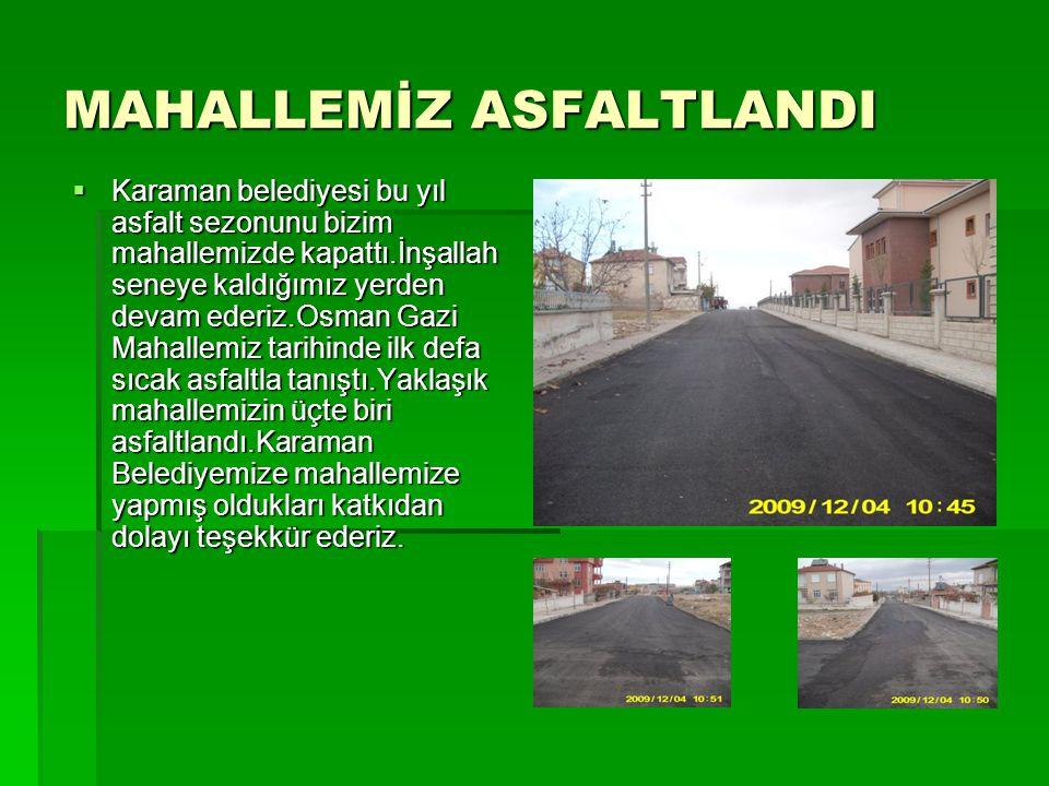 MAHALLEMİZ ASFALTLANDI  Karaman belediyesi bu yıl asfalt sezonunu bizim mahallemizde kapattı.İnşallah seneye kaldığımız yerden devam ederiz.Osman Gaz