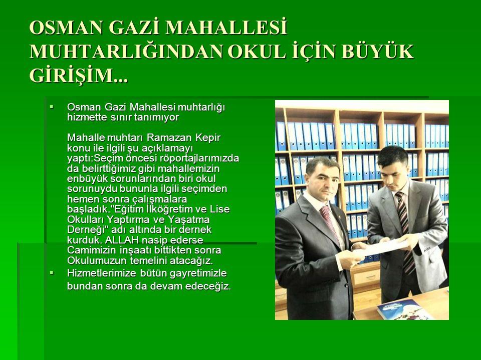 OSMAN GAZİ MAHALLESİ MUHTARLIĞINDAN OKUL İÇİN BÜYÜK GİRİŞİM...  Osman Gazi Mahallesi muhtarlığı hizmette sınır tanımıyor Mahalle muhtarı Ramazan Kepi