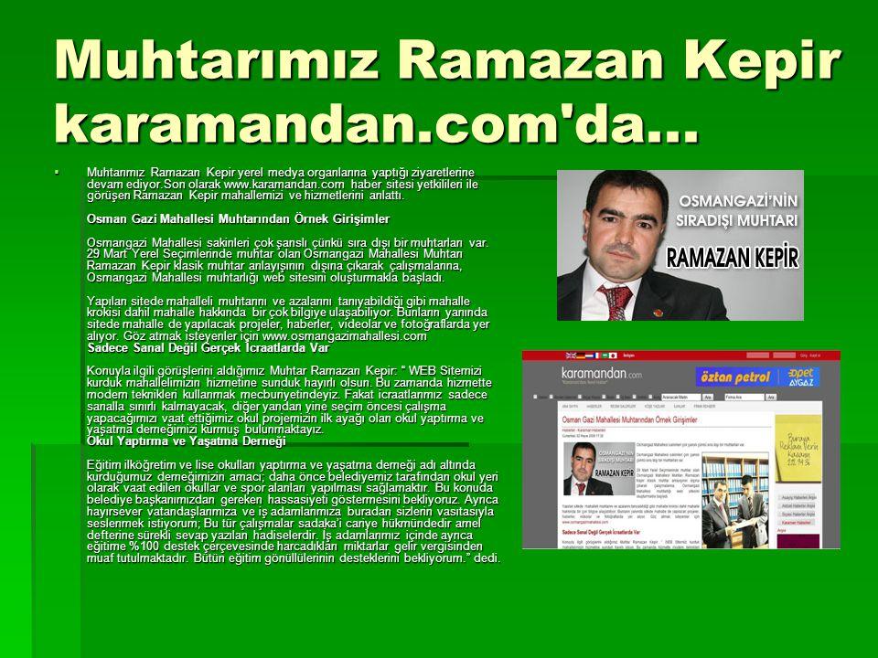 Muhtarımız Ramazan Kepir karamandan.com'da...  Muhtarımız Ramazan Kepir yerel medya organlarına yaptığı ziyaretlerine devam ediyor.Son olarak www.kar