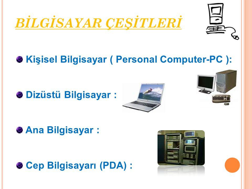 Kişisel Bilgisayar ( Personal Computer-PC ): Dizüstü Bilgisayar : Ana Bilgisayar : Cep Bilgisayarı (PDA) : BİLGİSAYAR ÇEŞİTLERİ