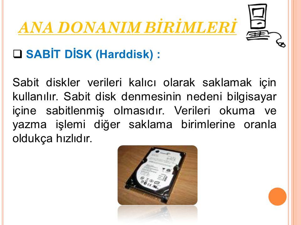  SABİT DİSK (Harddisk) : Sabit diskler verileri kalıcı olarak saklamak için kullanılır. Sabit disk denmesinin nedeni bilgisayar içine sabitlenmiş olm