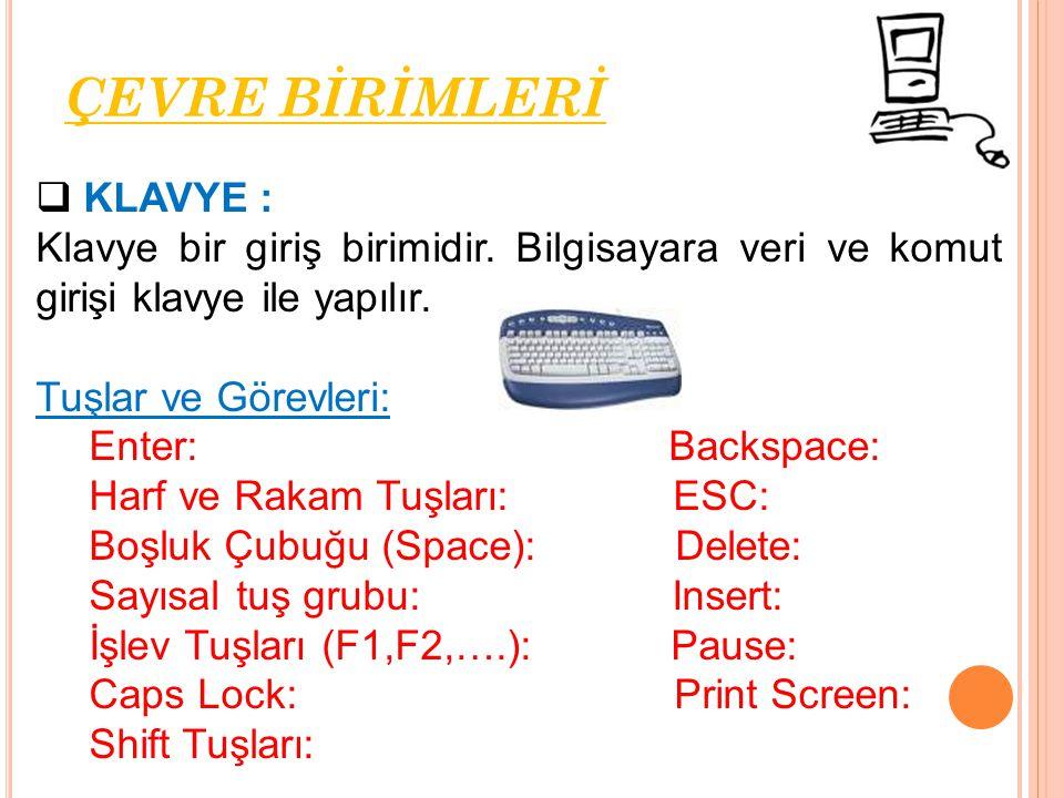  KLAVYE : Klavye bir giriş birimidir. Bilgisayara veri ve komut girişi klavye ile yapılır. Tuşlar ve Görevleri: Enter: Backspace: Harf ve Rakam Tuşla