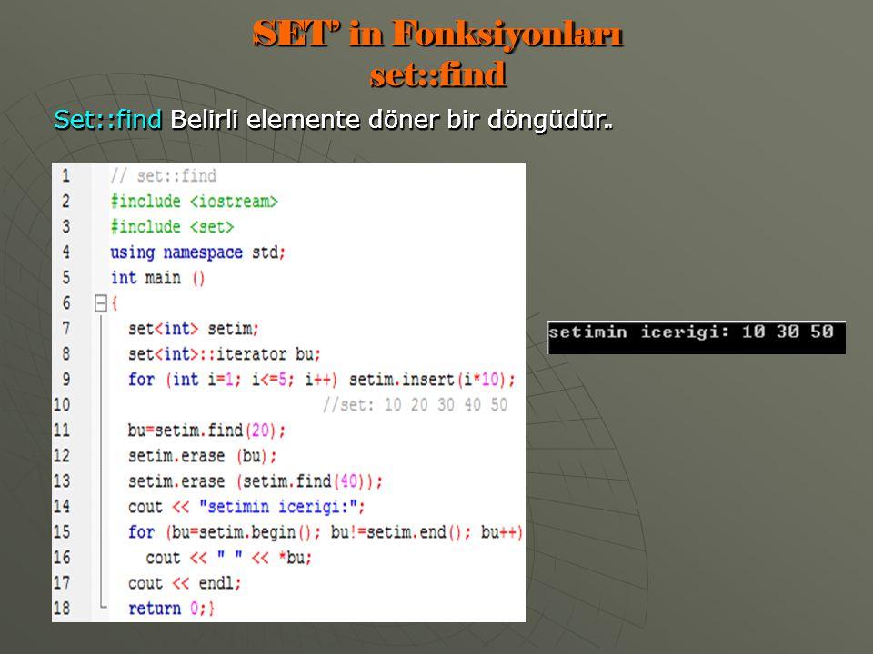 SET' in Fonksiyonları set::find Set::find Belirli elemente döner bir döngüdür.