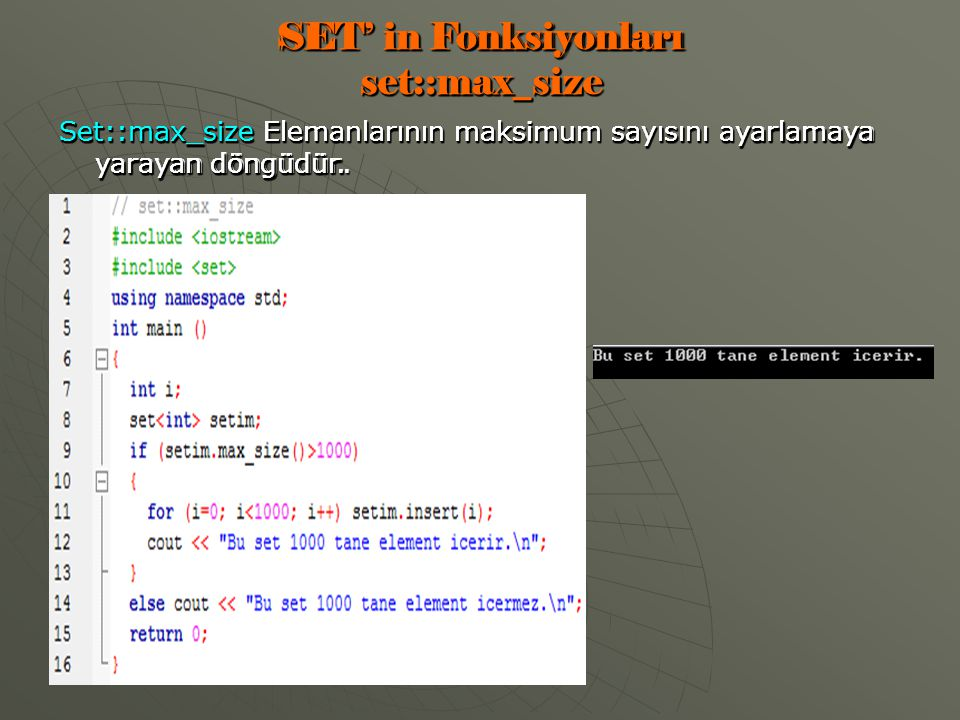 SET' in Fonksiyonları set::max_size Set::max_size Elemanlarının maksimum sayısını ayarlamaya yarayan döngüdür.