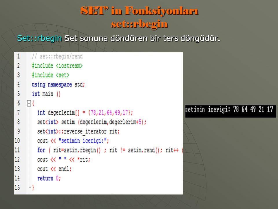 SET' in Fonksiyonları set::rbegin Set::rbegin Set sonuna döndüren bir ters döngüdür.