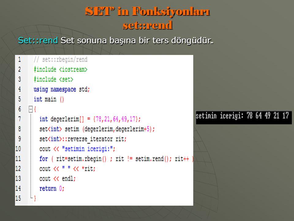 SET' in Fonksiyonları set::rend Set::rend Set sonuna başına bir ters döngüdür.