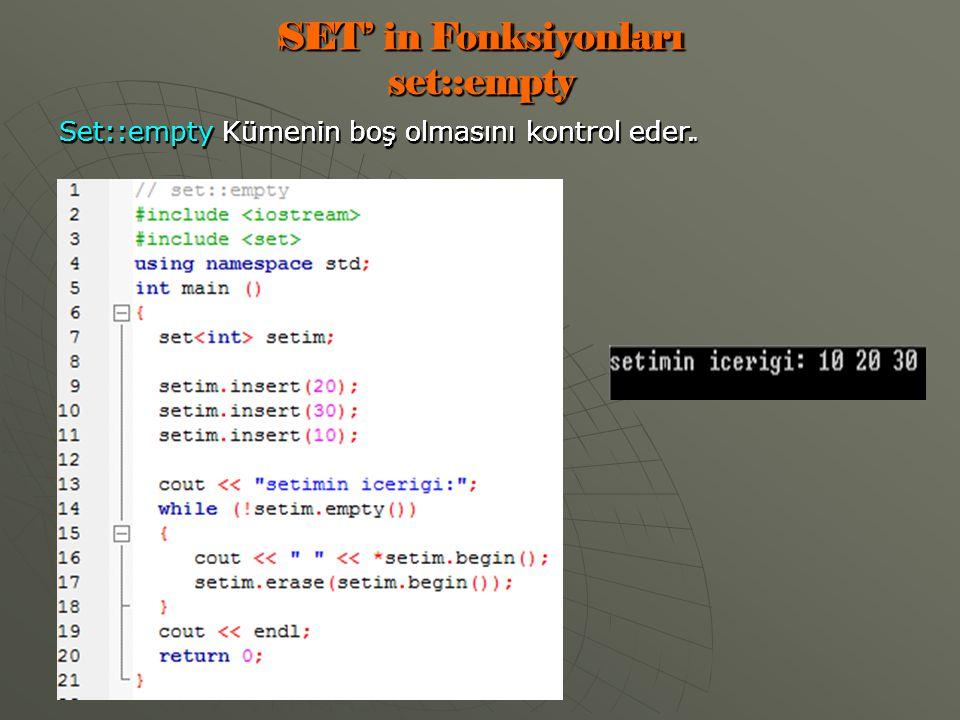 SET' in Fonksiyonları set::empty Set::empty Kümenin boş olmasını kontrol eder.